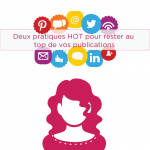 Deux pratiques HOT pour rester au top de vos publications (réseaux sociaux + blogue pro)